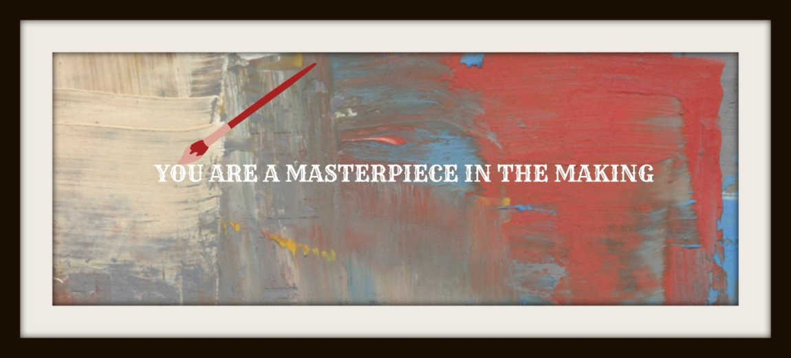 YOU ARE A MASTERPIECE